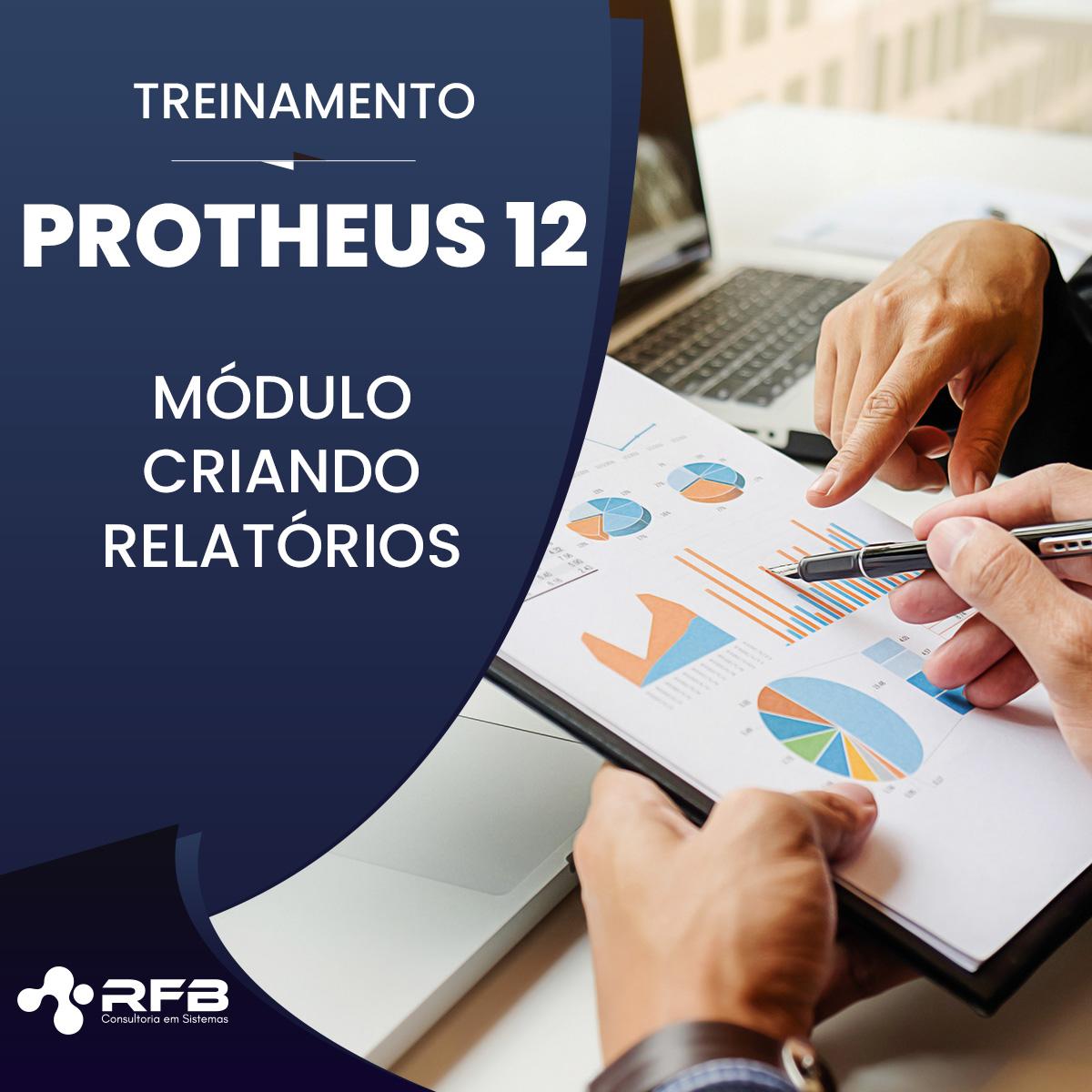 NOVO TREINAMENTO CRIANDO RELATÓRIOS NO PROTHEUS® V12