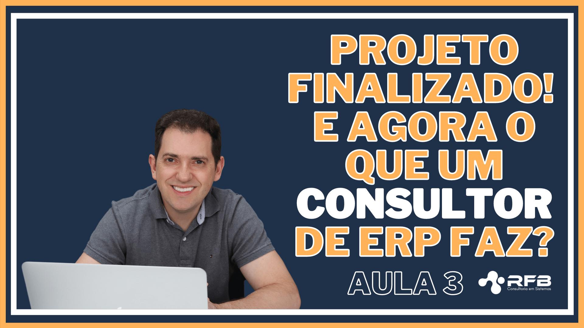 Projeto finalizado! E agora o que um consultor de ERP faz?